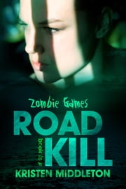Road Kill (Zombie Games) Book 3 ebook by Kristen Middleton