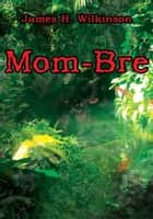 Mom-Bre ebook by James H. Wilkinson