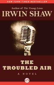 The Troubled Air - A Novel ebook by Irwin Shaw