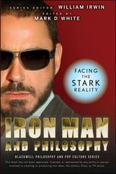 Iron Man and Philosophy - Facing the Stark Reality ebook by William Irwin