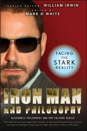 Iron Man and Philosophy - Facing the Stark Reality ebook by William Irwin,Mark D. White