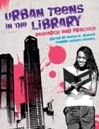 Urban Teens in the Library ebook by Denise E. Agosto Ph.D.,Sandra Hughes-Hassell Ph.D.