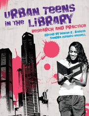 Urban Teens in the Library - Research and Practice ebook by Denise E. Agosto Ph.D.,Sandra Hughes-Hassell Ph.D.