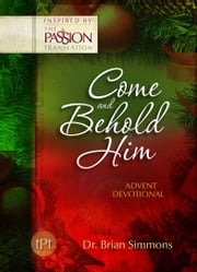 Come and Behold Him - Advent Devotional ebook by Simmons, Brian,Jeremy Bouma