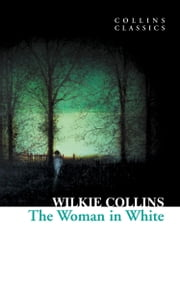 The Woman in White (Collins Classics) ebook by Wilkie Collins