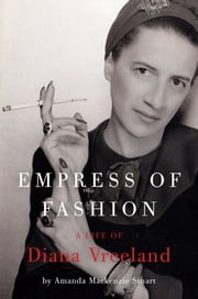 Empress of Fashion - A Life of Diana Vreeland ebook by Amanda Mackenzie Stuart