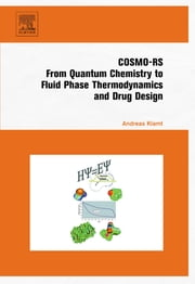 COSMO-RS - From Quantum Chemistry to Fluid Phase Thermodynamics and Drug Design ebook by Andreas Klamt