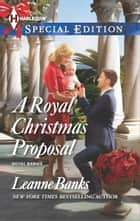 A Royal Christmas Proposal ebook by Leanne Banks