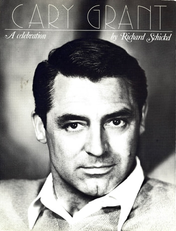 Cary Grant - A Celebration ebook by Richard Schickel