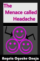The Menace Called Headache ebook by Angela Oguche Onoja