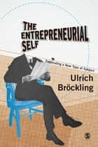 The Entrepreneurial Self - Fabricating a New Type of Subject ebook by Dr. Ulrich Bröckling