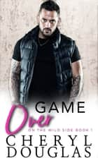 Game Over (On the Wild Side #1) ebook by Cheryl Douglas