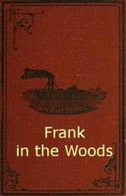 Frank in the Woods ebook by Harry Castlemon