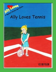 Ally Loves Tennis - Ally Loves Sports, #2 ebook by CE Butler