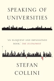 Speaking of Universities - Arguments for a Better Future ebook by Stefan Collini