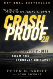 Crash Proof 2.0 - How to Profit From the Economic Collapse ebook by Peter D. Schiff,John Downes