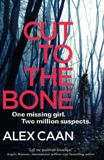 Cut to the Bone - A Dark and Gripping Thriller ebook by Alex Caan