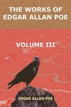 The Works of Edgar Allan Poe. Volume 3 eBook by Edgar Allan Poe