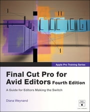 Apple Pro Training Series - Final Cut Pro for Avid Editors ebook by Diana Weynand