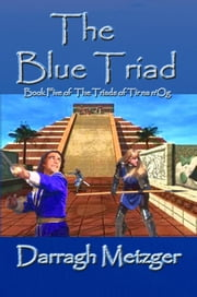 The Blue Triad - The Triads of Tir na n'Og, #5 ebook by Darragh Metzger
