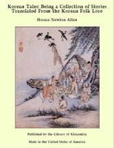 Korean Tales: Being a Collection of Stories Translated from The Korean Folk Lore ebook by Horace Newton Allen