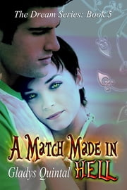 A Match Made in Hell (Book 5 in The Dream Series) ebook by Gladys Quintal