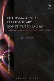 The Dynamics of Exclusionary Constitutionalism - Israel as a Jewish and Democratic State ebook by Dr Mazen Masri