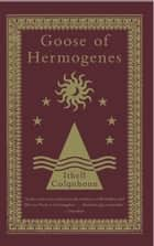 Goose of Hermogenes ebook by Ithell Colquhoun, Peter Owen, Eric Ratcliffe