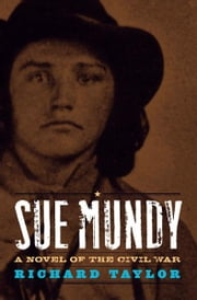 Sue Mundy - A Novel of the Civil War ebook by Richard Taylor