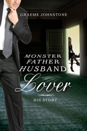 Lover, Husband, Father, Monster: Book 2, His Story ebook by Graeme Johnstone