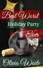 Best Worst Holiday Party Ever ebook by Olivia Waite