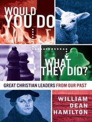Would You Do What They Did? ebook by William Dean Hamilton