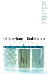 Religiously Transmitted Diseases - finding a cure when faith doesn't feel right ebook by Ed Gungor
