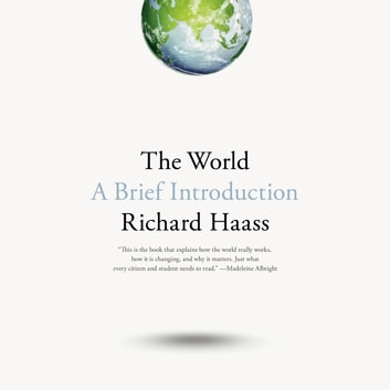 The World - A Brief Introduction audiobook by Richard Haass