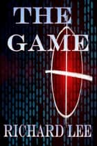 The Game ebook by Richard Lee