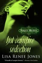 Hot Vampire Seduction - The Vampire Wardens, #2 ebook by Lisa Renee Jones
