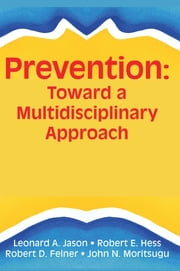Prevention - Toward a Multidisciplinary Approach ebook by Robert E Hess