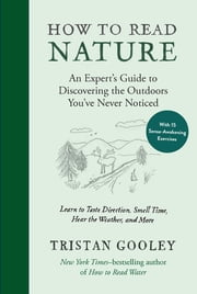 How to Read Nature - An Expert's Guide to Discovering the Outdoors You've Never Noticed ebook by Tristan Gooley