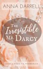 The Irresistible Mr. Darcy - A Pride & Prejudice Sensual Intimate ebook by Anna Darrell