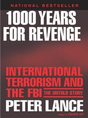 1000 Years for Revenge - International Terrorism and the FBI--the Untold Story ebook by Peter Lance