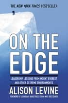 On the Edge - Leadership Lessons from Mount Everest and Other Extreme Environments ebook by Alison Levine, Mike Krzyzewski