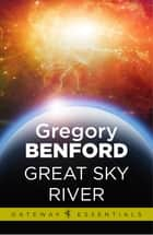 Great Sky River - Galactic Centre Book 3 ebook by Gregory Benford