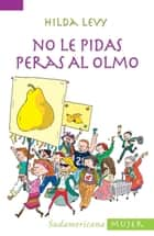 No le pidas peras al Olmo ebook by Hilda Levy