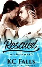 Rescued - WET, #3 ebook by K.C. Falls