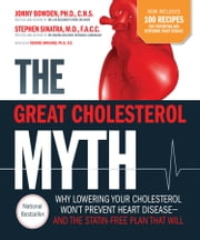 The Great Cholesterol Myth + 100 Recipes for Preventing and Reversing Heart Disease - Why Lowering Your Cholesterol Won't Prevent Heart Disease and the Statin Free Plan and Diet that Will ebook by Jonny Bowden, Ph.D., C.N.S.,Stephen Sinatra,Rawlings