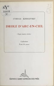 Drôle d'arc-en-ciel ebook by Cyrille Kisselevsky