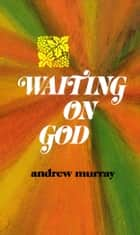 Waiting On God ebook by Andrew Murray
