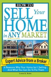 How to Sell Your Home in Any Market: 6 Reasons Why Your Home Isn't Selling... And What You Can Do to Fix Them ebook by Loren KeimLoren Keim