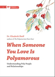 When Someone You Love Is Polyamorous - Understanding Poly People and Relationships ebook by Elisabeth Sheff
