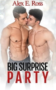 Big Surprise Party - Gay First Time Romance Best Friends Series ebook by ALEX E. ROSS